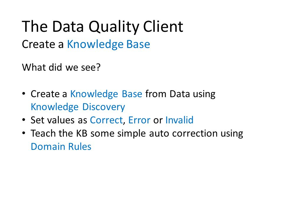 The Data Quality Client Create a Knowledge Base What did we see.
