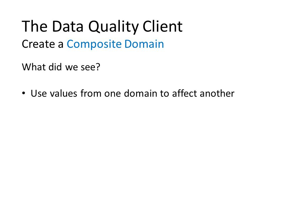 The Data Quality Client Create a Composite Domain What did we see.
