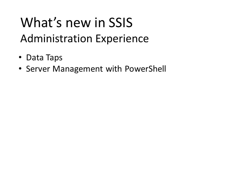 Whats new in SSIS Administration Experience Data Taps Server Management with PowerShell