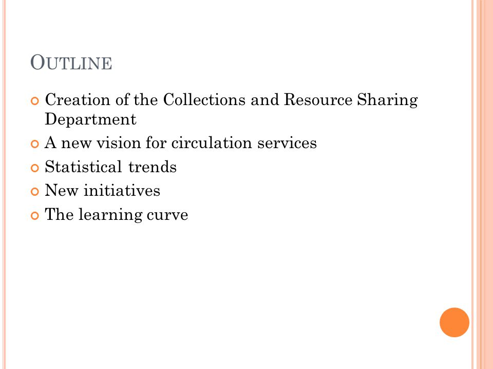 O UTLINE Creation of the Collections and Resource Sharing Department A new vision for circulation services Statisticaltrends New initiatives The learn