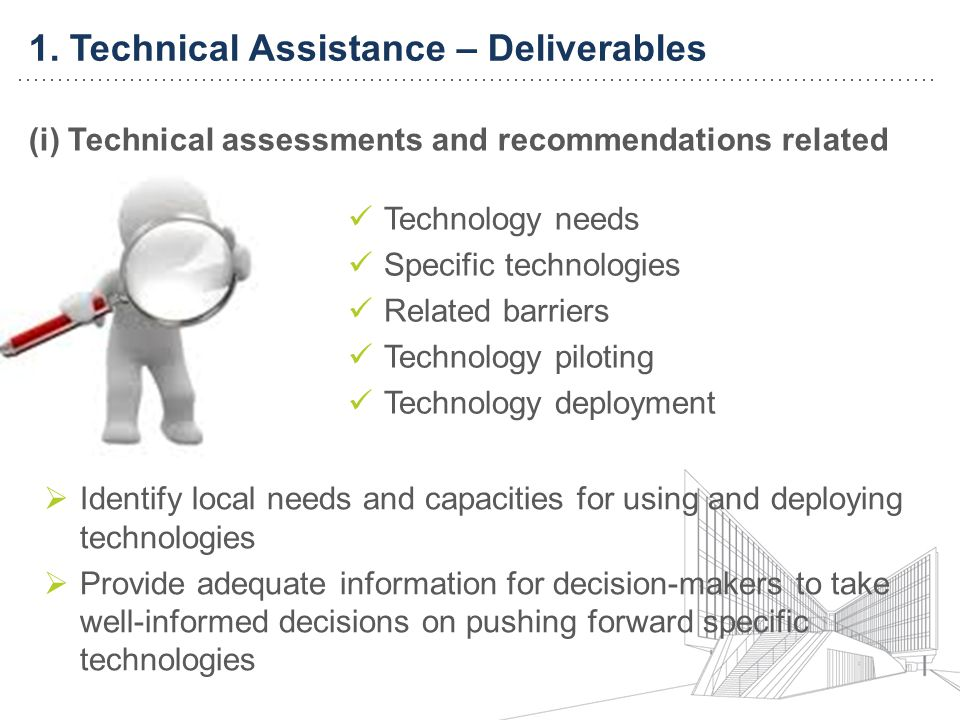 1. Technical Assistance – Deliverables (i) Technical assessments and recommendations related to: Technology needs Specific technologies Related barrie