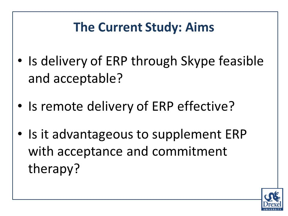 The Current Study: Aims Is delivery of ERP through Skype feasible and acceptable.