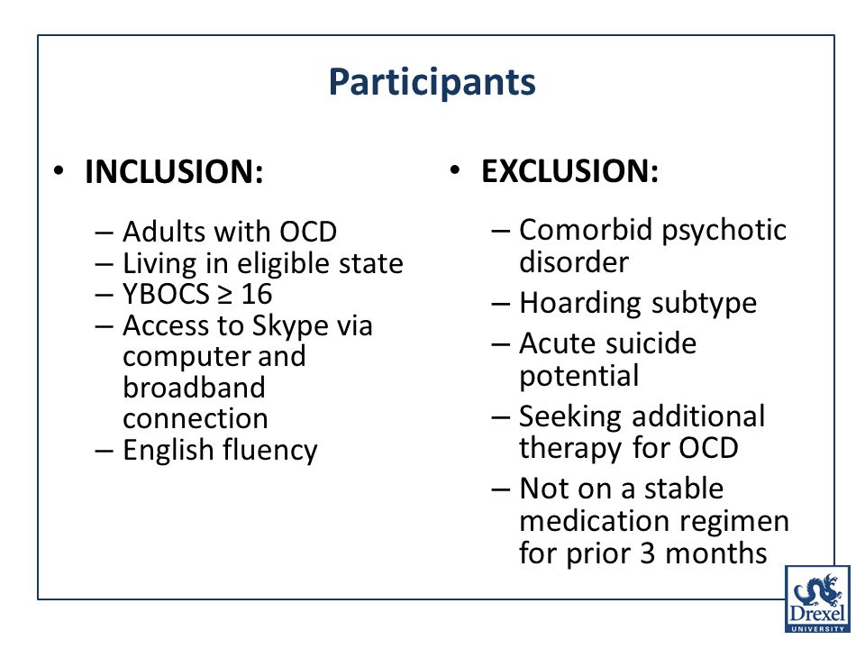 Participants INCLUSION: – Adults with OCD – Living in eligible state – YBOCS 16 – Access to Skype via computer and broadband connection – English fluency EXCLUSION: – Comorbid psychotic disorder – Hoarding subtype – Acute suicide potential – Seeking additional therapy for OCD – Not on a stable medication regimen for prior 3 months