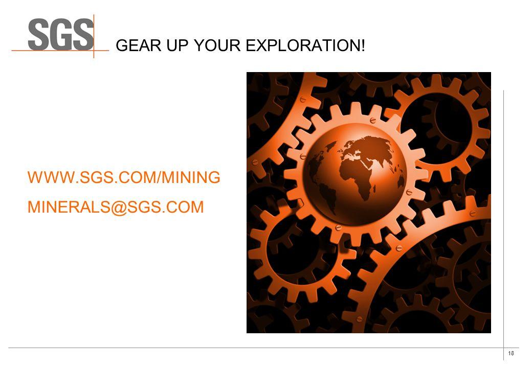 18 GEAR UP YOUR EXPLORATION! WWW.SGS.COM/MINING MINERALS@SGS.COM