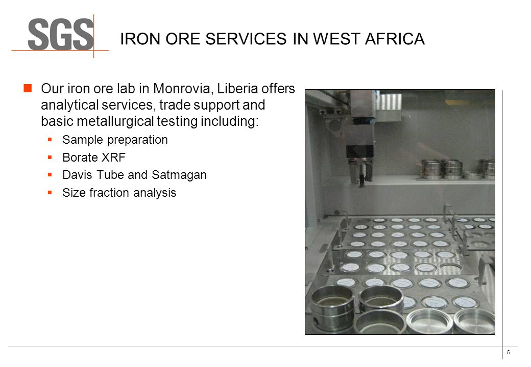 6 IRON ORE SERVICES IN WEST AFRICA Our iron ore lab in Monrovia, Liberia offers analytical services, trade support and basic metallurgical testing inc