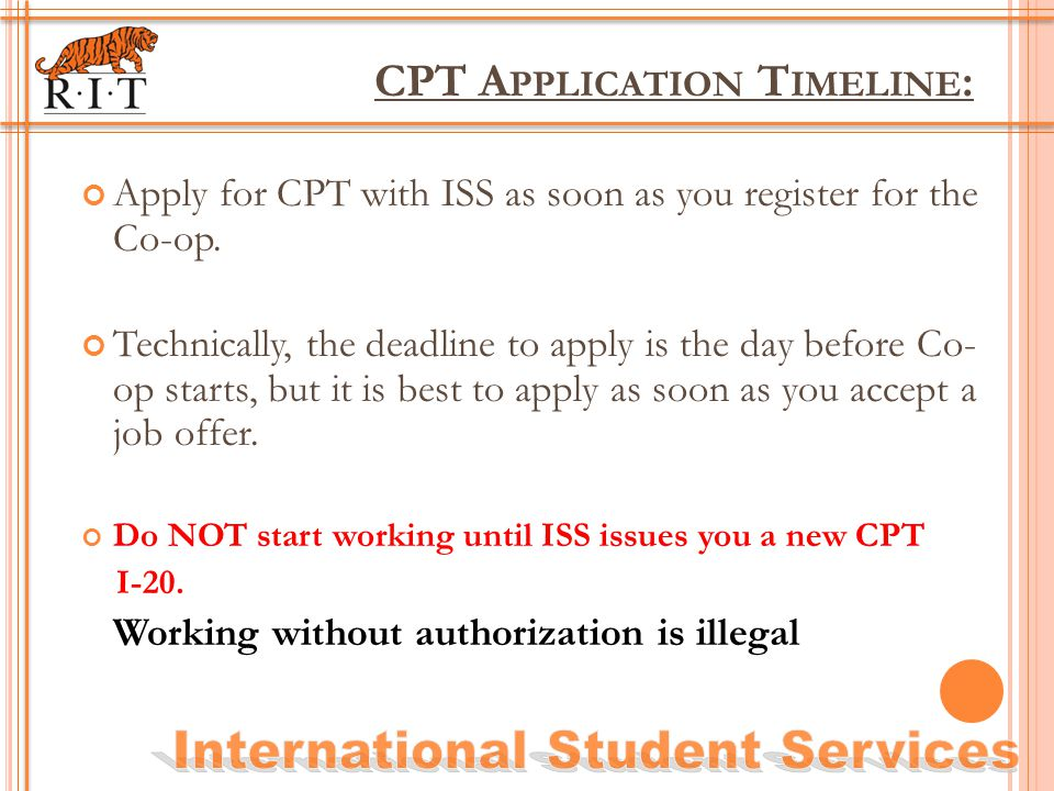 CPT A PPLICATION T IMELINE : Apply for CPT with ISS as soon as you register for the Co-op.