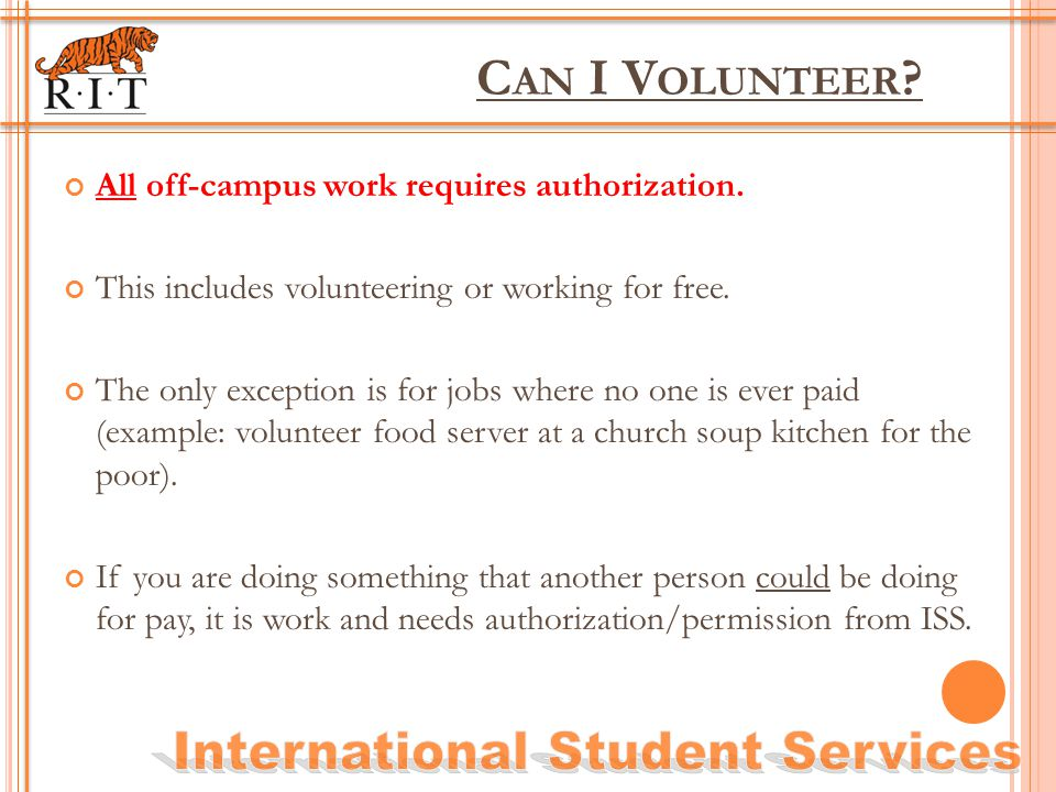 C AN I V OLUNTEER ? All off-campus work requires authorization. This includes volunteering or working for free. The only exception is for jobs where n