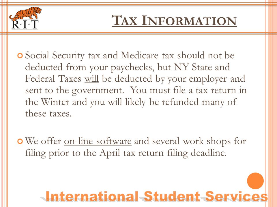 T AX I NFORMATION Social Security tax and Medicare tax should not be deducted from your paychecks, but NY State and Federal Taxes will be deducted by