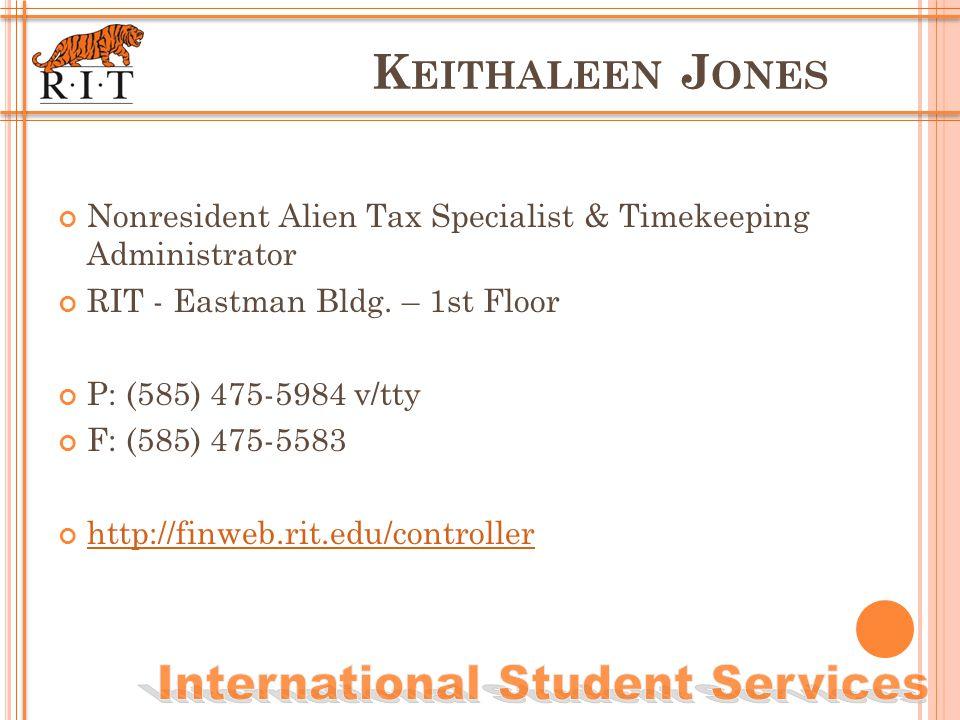 K EITHALEEN J ONES Nonresident Alien Tax Specialist & Timekeeping Administrator RIT - Eastman Bldg.