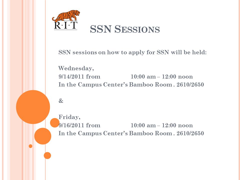 SSN S ESSIONS SSN sessions on how to apply for SSN will be held: Wednesday, 9/14/2011 from 10:00 am – 12:00 noon In the Campus Centers Bamboo Room.