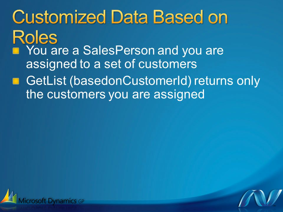 You are a SalesPerson and you are assigned to a set of customers GetList (basedonCustomerId) returns only the customers you are assigned