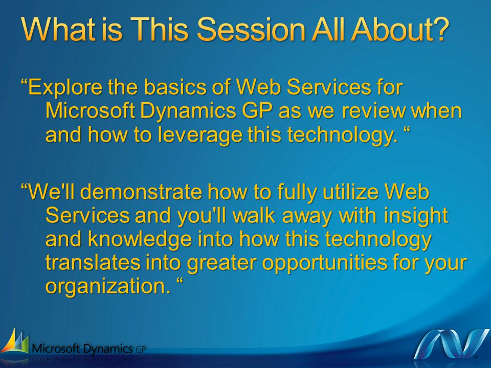 Explore the basics of Web Services for Microsoft Dynamics GP as we review when and how to leverage this technology.