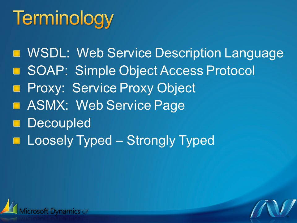 WSDL: Web Service Description Language SOAP: Simple Object Access Protocol Proxy: Service Proxy Object ASMX: Web Service Page Decoupled Loosely Typed