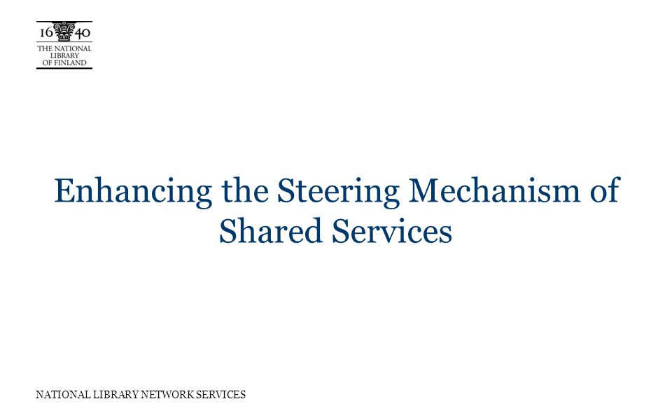 NATIONAL LIBRARY NETWORK SERVICES Enhancing the Steering Mechanism of Shared Services
