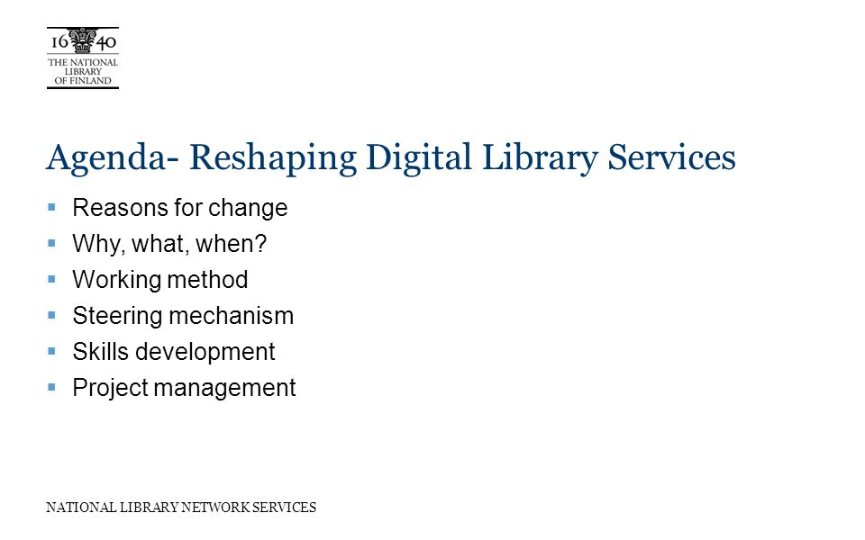 NATIONAL LIBRARY NETWORK SERVICES Agenda- Reshaping Digital Library Services Reasons for change Why, what, when.