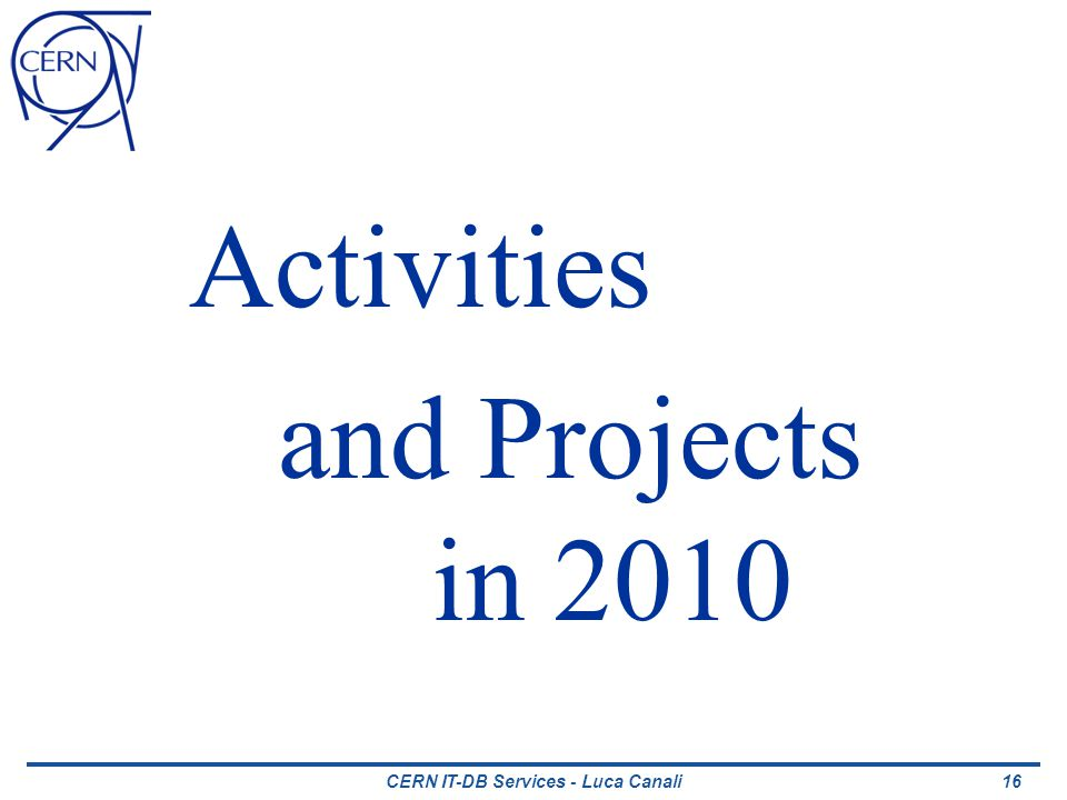 CERN IT-DB Services - Luca Canali Activities and Projects in 2010 16