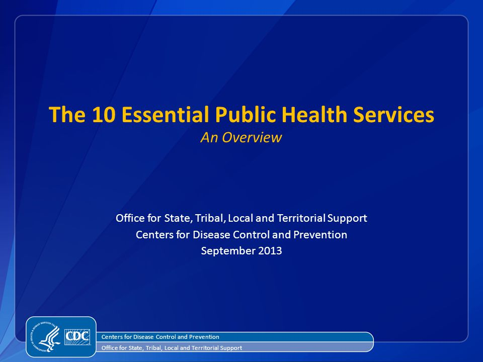 The 10 Essential Public Health Services An Overview Office for State, Tribal, Local and Territorial Support Centers for Disease Control and Prevention