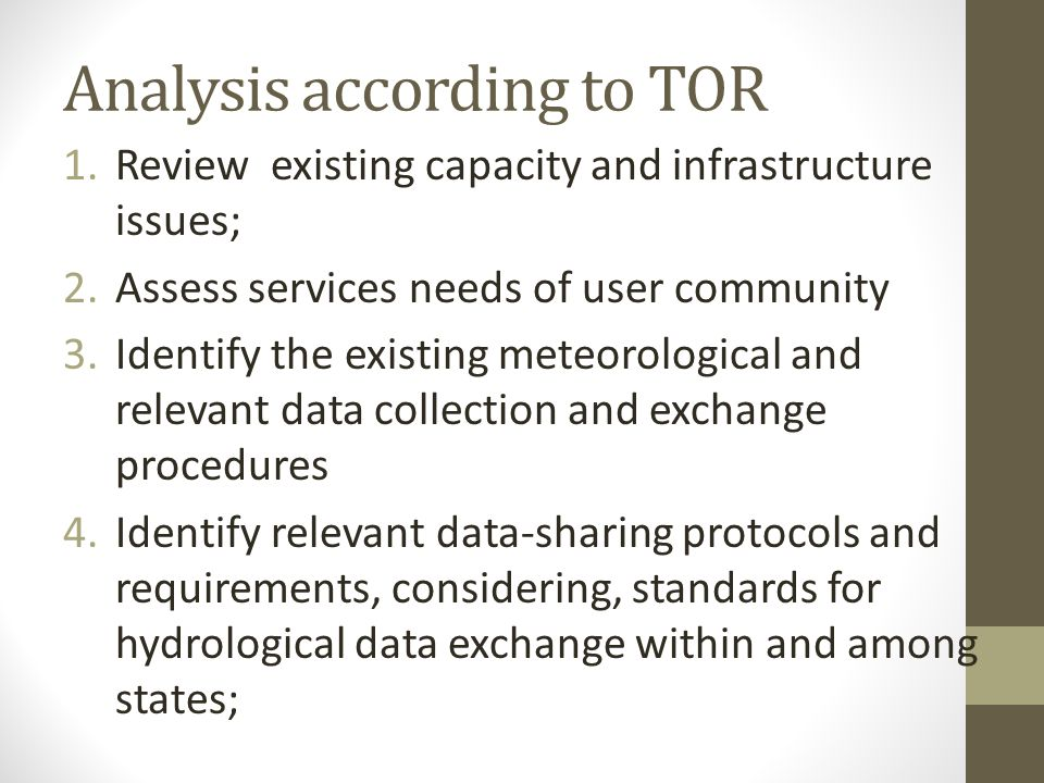 Analysis according to TOR 5.Prepare two investment scenarios for the region assuming that: (a) protocols will be established whereby data are fully and freely, and shared among the member states, and (b) data sharing as it occurs today; 6.Prepare data sharing requirements and standards based on their needs and assuming that capacity will be improved; 7.Prepare detailed investment plans for each country program; 8.Identify potential partnerships between national and international weather agencies based on the technical assistance needs identified in the study.