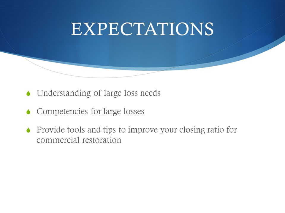 LARGE LOSS CONSIDERATIONS Competency Staffing Equipment Response Quality control Cash The sales process