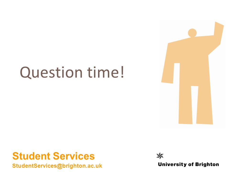 Question time! Student Services StudentServices@brighton.ac.uk