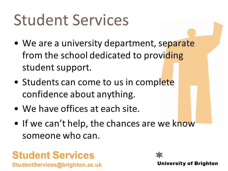 Student Services We are a university department, separate from the school dedicated to providing student support.