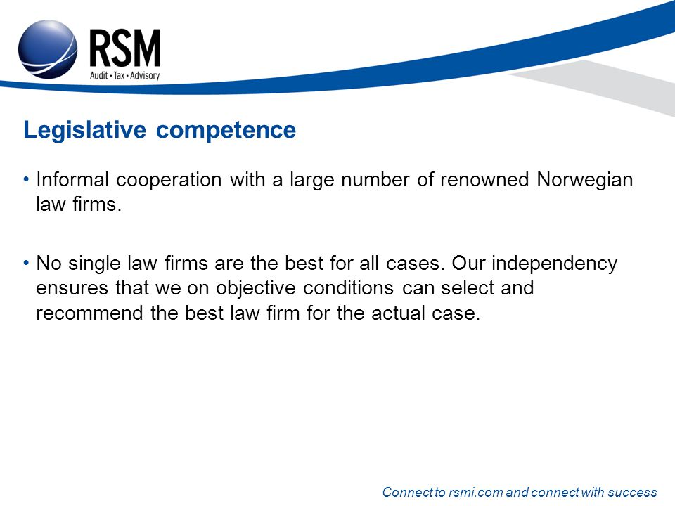 Connect to rsmi.com and connect with success Legislative competence Informal cooperation with a large number of renowned Norwegian law firms.