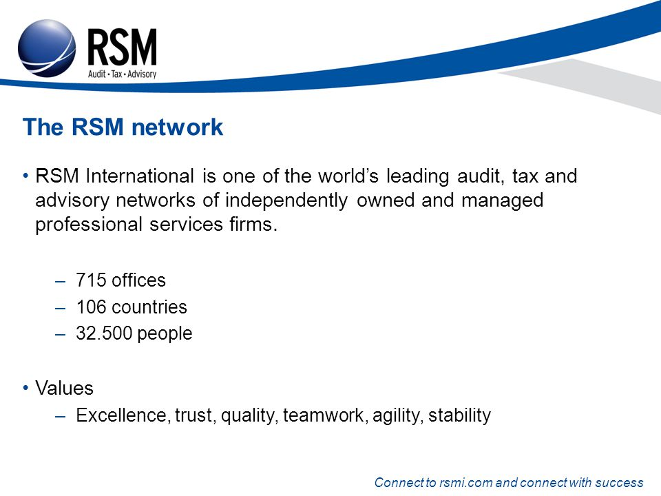 Connect to rsmi.com and connect with success The RSM network RSM International is one of the worlds leading audit, tax and advisory networks of independently owned and managed professional services firms.