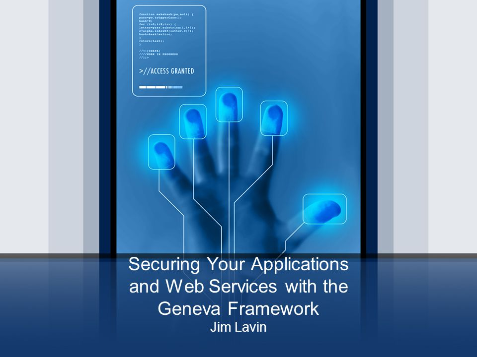 Securing Your Applications and Web Services with the Geneva Framework Jim Lavin