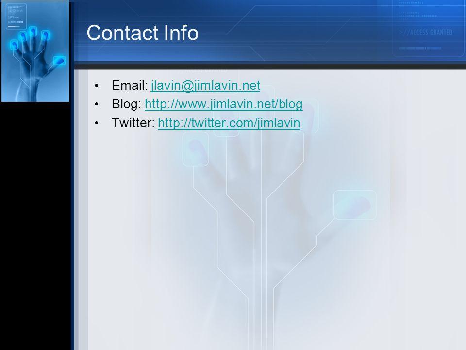 Contact Info Email: jlavin@jimlavin.netjlavin@jimlavin.net Blog: http://www.jimlavin.net/bloghttp://www.jimlavin.net/blog Twitter: http://twitter.com/jimlavinhttp://twitter.com/jimlavin