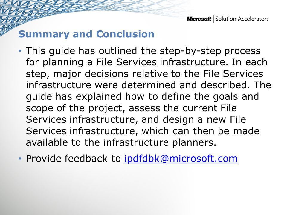 Summary and Conclusion This guide has outlined the step-by-step process for planning a File Services infrastructure. In each step, major decisions rel