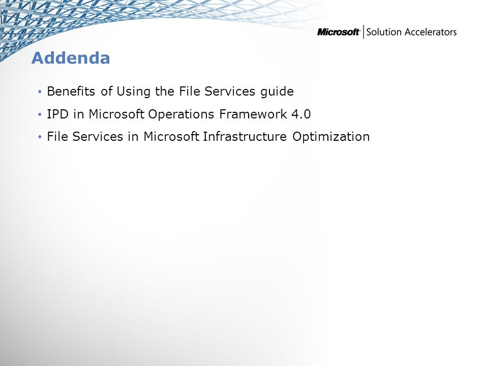 Addenda Benefits of Using the File Services guide IPD in Microsoft Operations Framework 4.0 File Services in Microsoft Infrastructure Optimization