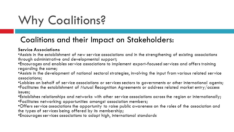 Why Coalitions? Coalitions and their Impact on Stakeholders: Service Associations Assists in the establishment of new service associations and in the