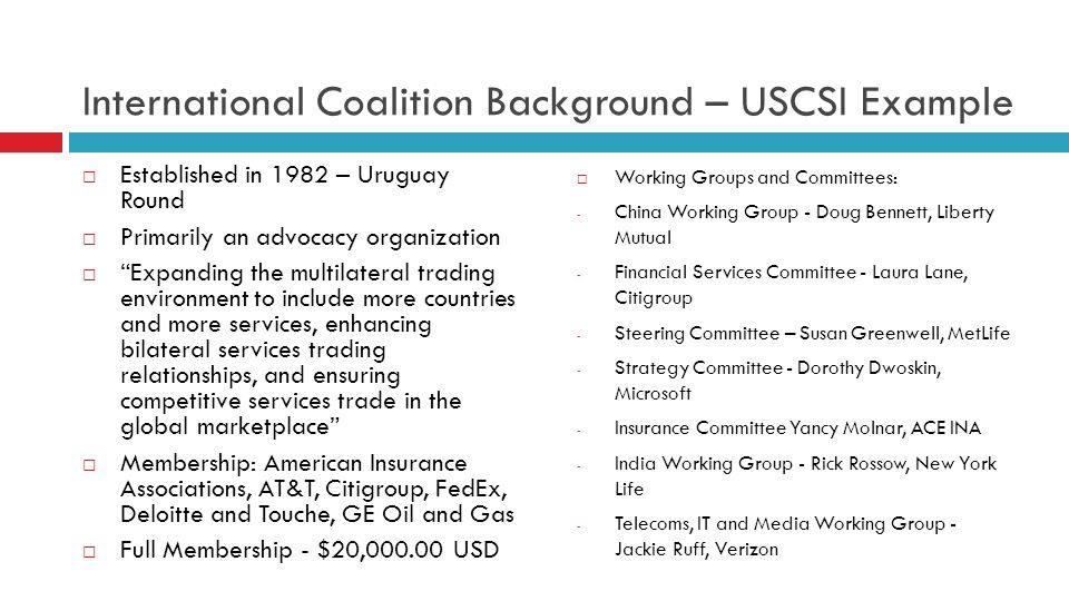 International Coalition Background – USCSI Example Established in 1982 – Uruguay Round Primarily an advocacy organization Expanding the multilateral t