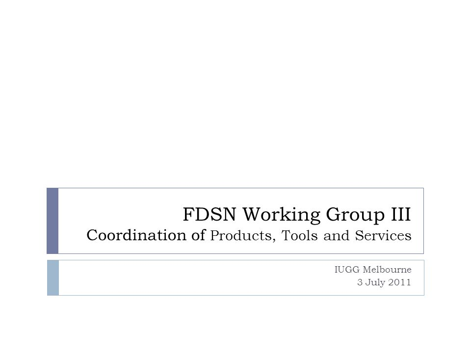 FDSN Working Group III Coordination of Products, Tools and Services IUGG Melbourne 3 July 2011