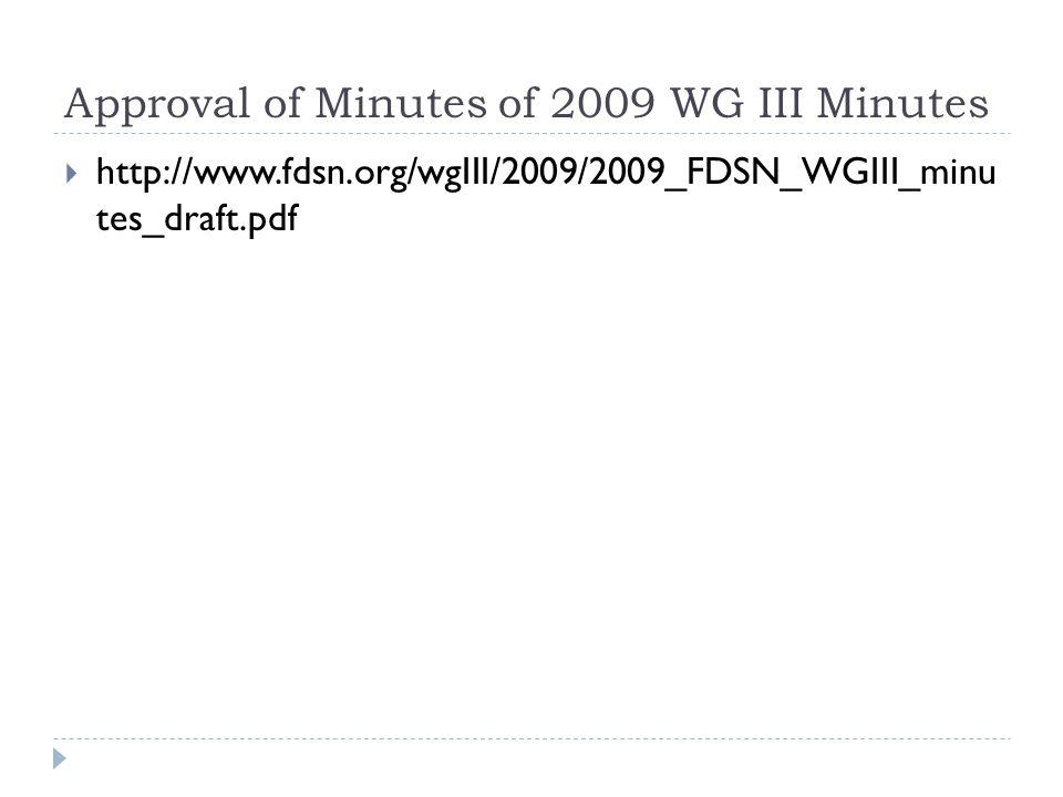 Approval of Minutes of 2009 WG III Minutes http://www.fdsn.org/wgIII/2009/2009_FDSN_WGIII_minu tes_draft.pdf