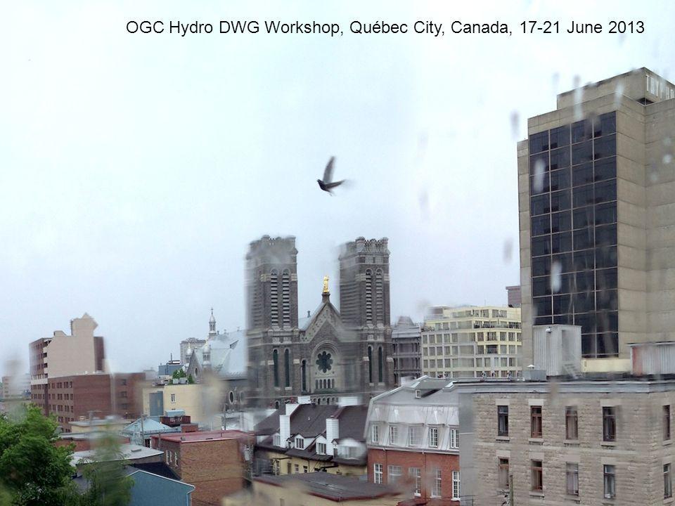 OGC Hydro DWG Workshop, Québec City, Canada, 17-21 June 2013