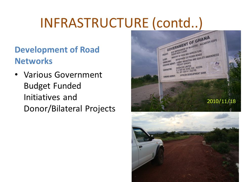 INFRASTRUCTURE (contd..) Development of Road Networks Various Government Budget Funded Initiatives and Donor/Bilateral Projects