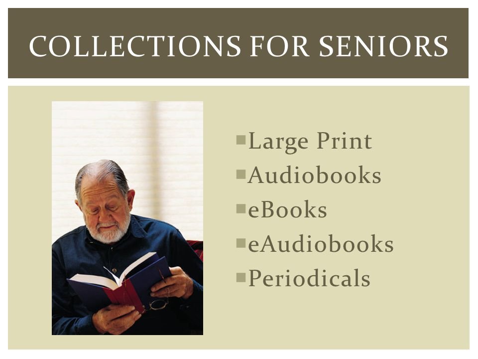 Large Print Audiobooks eBooks eAudiobooks Periodicals COLLECTIONS FOR SENIORS