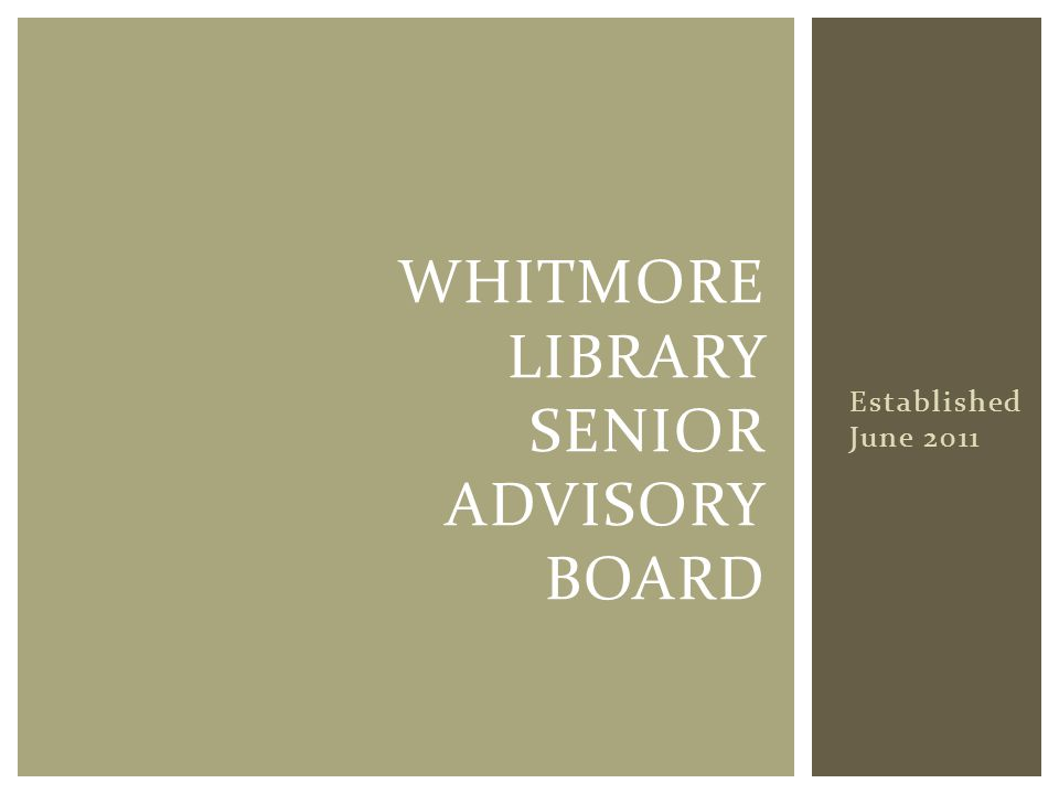 Established June 2011 WHITMORE LIBRARY SENIOR ADVISORY BOARD