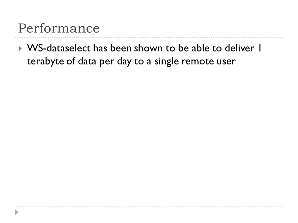 Performance WS-dataselect has been shown to be able to deliver 1 terabyte of data per day to a single remote user