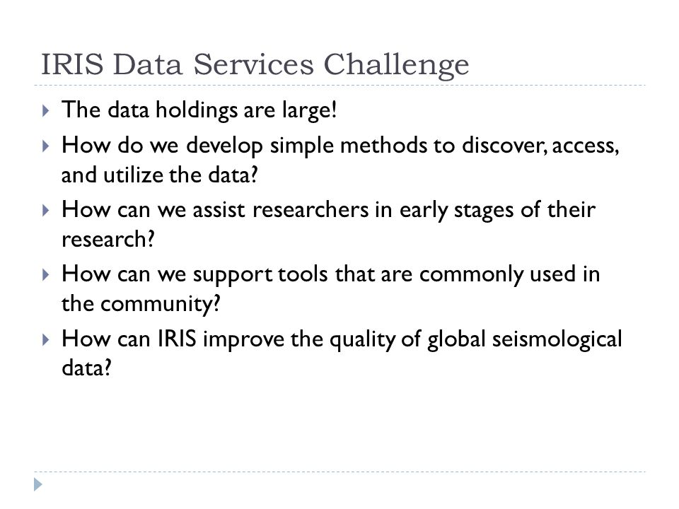IRIS Data Services Challenge The data holdings are large.