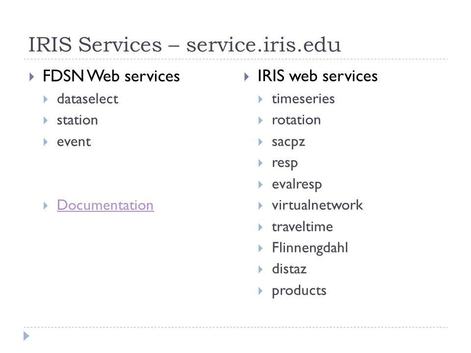 IRIS Services – service.iris.edu FDSN Web services dataselect station event Documentation IRIS web services timeseries rotation sacpz resp evalresp virtualnetwork traveltime Flinnengdahl distaz products
