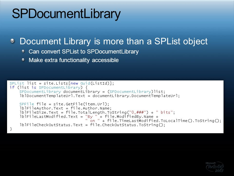 Document Library is more than a SPList object Can convert SPList to SPDocumentLibrary Make extra functionality accessible