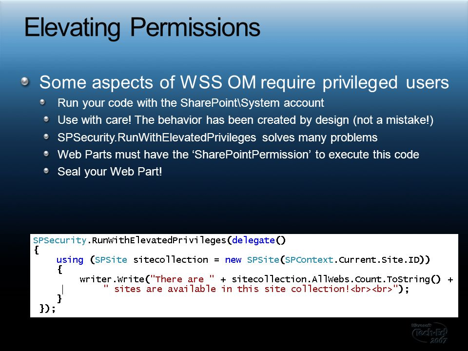 Some aspects of WSS OM require privileged users Run your code with the SharePoint\System account Use with care! The behavior has been created by desig