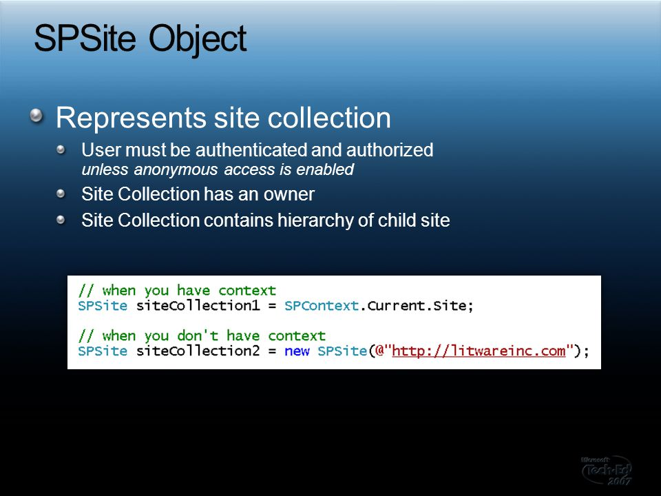 Represents site collection User must be authenticated and authorized unless anonymous access is enabled Site Collection has an owner Site Collection c