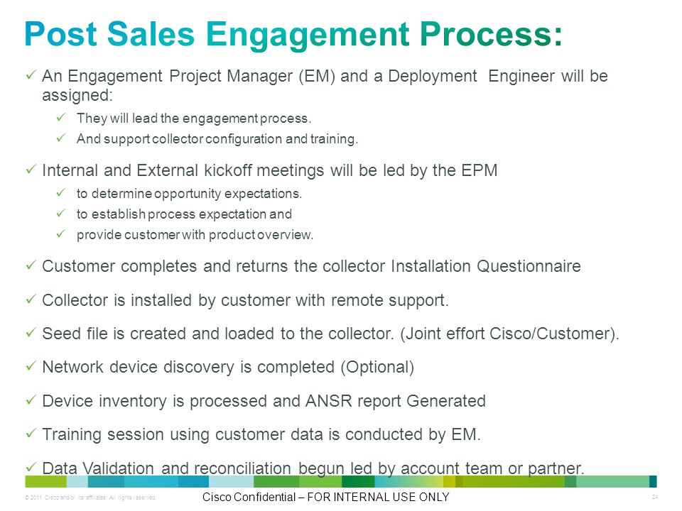 © 2011 Cisco and/or its affiliates. All rights reserved. Cisco Confidential – FOR INTERNAL USE ONLY 24 An Engagement Project Manager (EM) and a Deploy