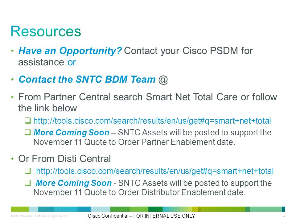 © 2011 Cisco and/or its affiliates. All rights reserved. Cisco Confidential – FOR INTERNAL USE ONLY 26 Have an Opportunity? Contact your Cisco PSDM fo