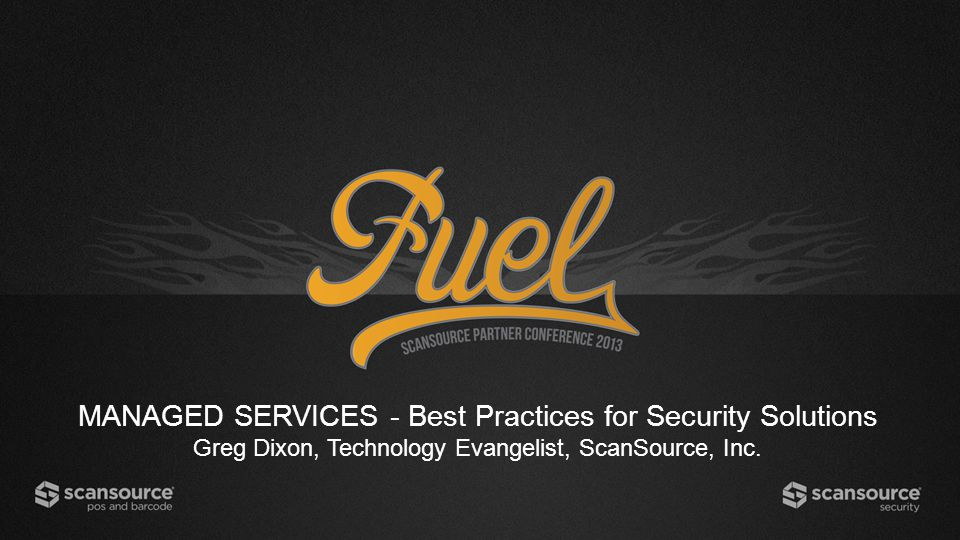 MANAGED SERVICES - Best Practices for Security Solutions Greg Dixon, Technology Evangelist, ScanSource, Inc.