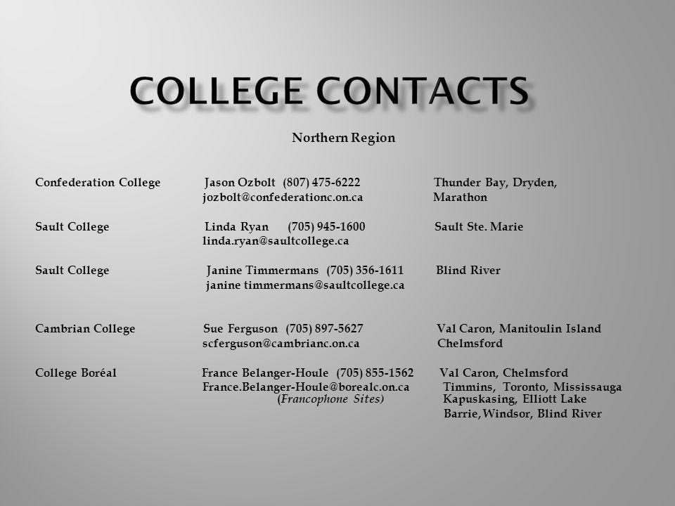 Northern Region Confederation College Jason Ozbolt (807) 475-6222 Thunder Bay, Dryden, jozbolt@confederationc.on.ca Marathon Sault College Linda Ryan (705) 945-1600 Sault Ste.