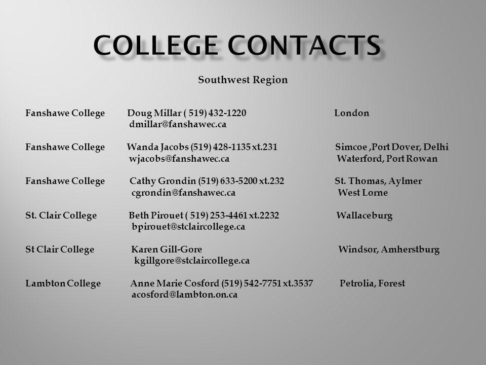 Southwest Region Fanshawe College Doug Millar ( 519) 432-1220 London dmillar@fanshawec.ca Fanshawe College Wanda Jacobs (519) 428-1135 xt.231 Simcoe,Port Dover, Delhi wjacobs@fanshawec.ca Waterford, Port Rowan Fanshawe College Cathy Grondin (519) 633-5200 xt.232 St.